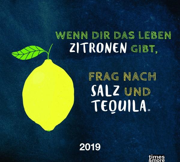 Wenn Dir das Leben Zitronen gibt, frag nach Salz und Tequila 2019