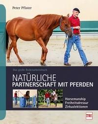 Natürliche Partnerschaft mit Pferden - Das große Bodenarbeitsbuch