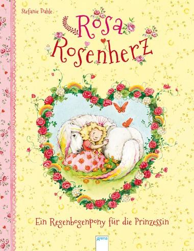 Rosa Rosenherz. Ein Regenbogenpony für die Prinzessin
