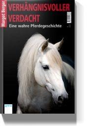 Verhängnisvoller Verdacht - Eine wahre Pferdegeschichte