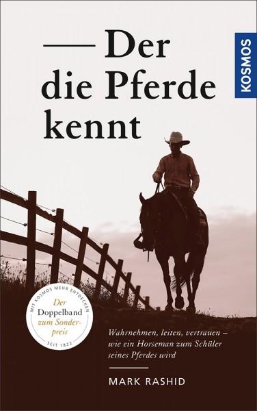 Der die Pferde kennt - Wahrnehmen, leiten, vertrauen – wie ein Horseman zum Schüler seines Pferdes w