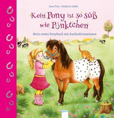 Kein Pony ist so süß wie Pünktchen- Mein erstes Ponybuch mit Sachinformationen