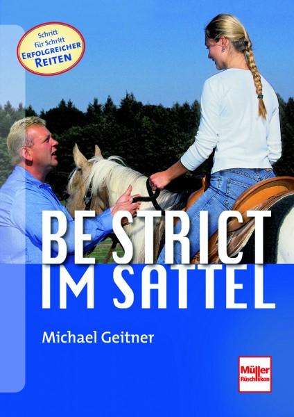 Be strict - im Sattel - Mit Konsequenz zum sicheren Pferd