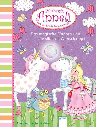 Prinzessin Anneli und das liebste Pony der Welt (5). Das magische Einhorn und die silberne Wunschkug