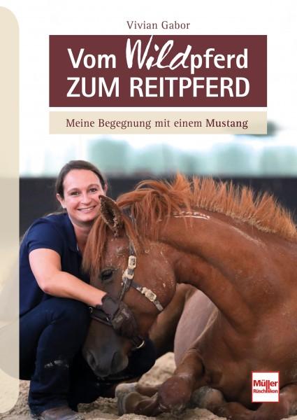 Vom WILDpferd zum Reitpferd - Meine Begegnungen mit einem Mustang