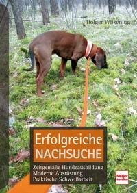 Erfolgreiche Nachsuche - Zeitgemäße Hundeausbildung, moderne Ausrüstung, praktische Schweißarbeit