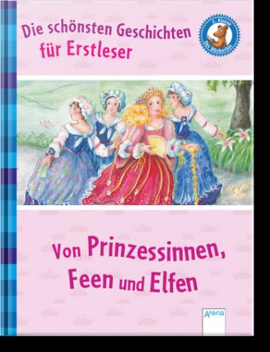 Die schönsten Geschichten für Erstleser. Von Prinzessinnen, Feen und Elfen.