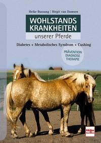 Wohlstandskrankheiten unserer Pferde - Diabetes - Metabolisches Syndrom - Cushing
