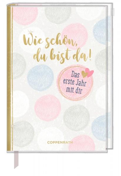 Tagebuch Wie schön, du bist da! Das erste Jahr mit dir Das erste Jahr mit dir