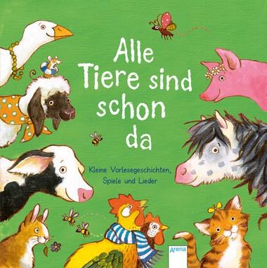 Alle Tiere sind schon da. Kleine Vorlesegeschichten, Spiele und Lieder