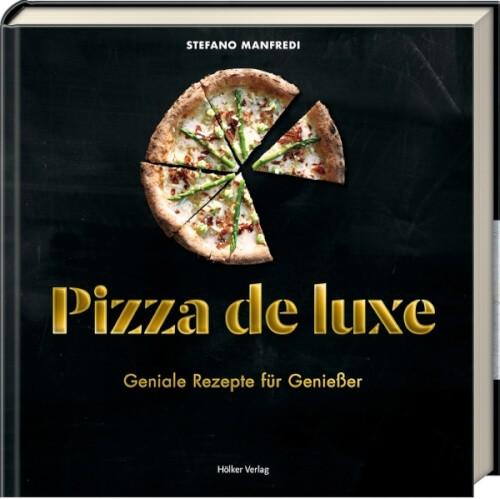 Pizza de luxe - Geniale Rezepte für Genießer