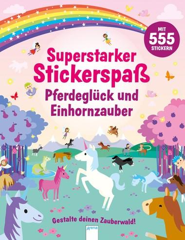 Superstarker Stickerspaß - Pferdeglück und Einhornzauber