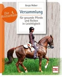 Die Reitschule: Versammlung für gesunde Pferde und Reiten in Leichtigkeit