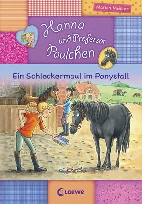 Hanna und Professor Paulchen - Ein Schleckermaul im Ponystall